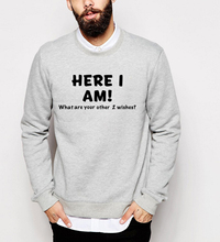 Here I Am What Are Your Other 2 Wishes funny clothing men 2017 new autumn sweatshirts winter hip hop hoodies fitness tracksuits