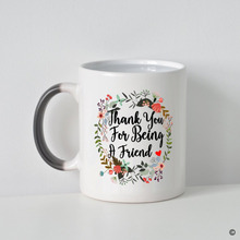 Custom Morphing Coffee Mug -Funny - Quotes Thank You For Being A Friend Heat Changing Color 11oz