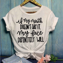 If My Mouth Doesnt Say It, Face Definitely Will T shirt Saying Tshirt Women Funny Quotes Printed Short Sleeve Harajuku Tops