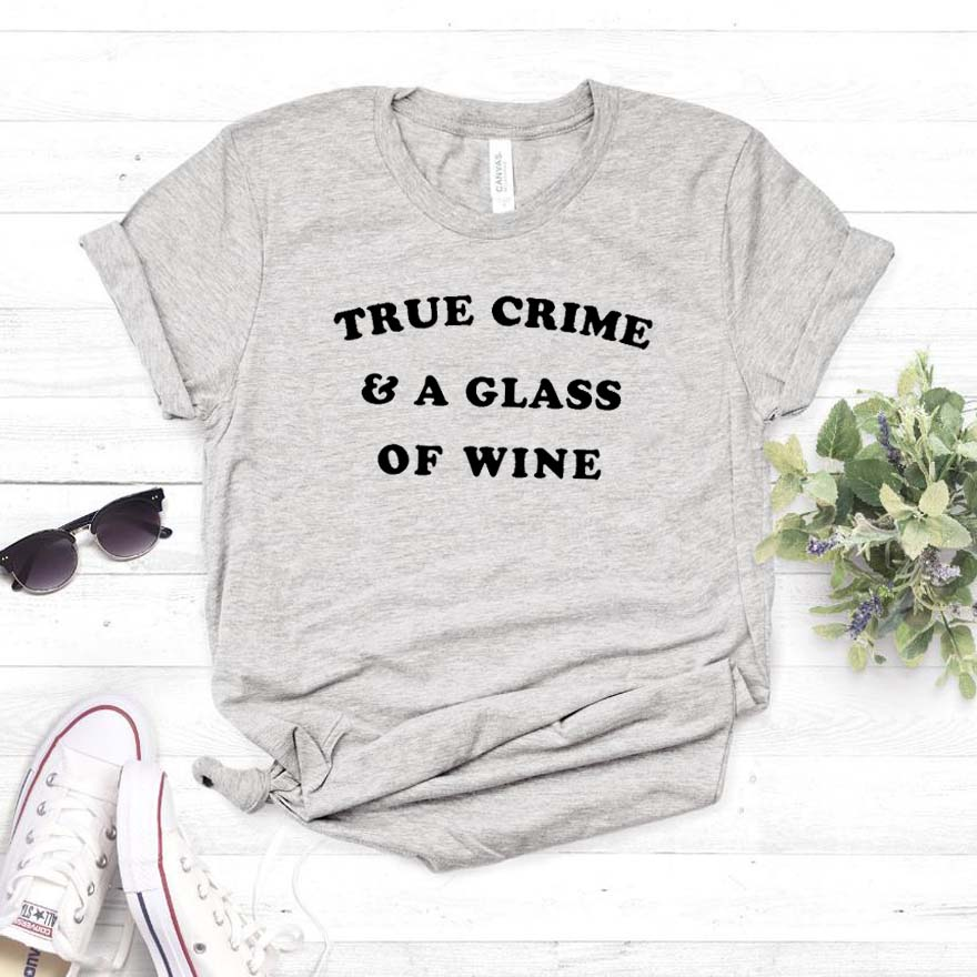 True Crime & A Glass Of Wine Women Tshirt Cotton Casual Funny T Shirt For Lady Girl Top Tee Hipster Drop Ship NA-149