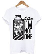 SHAVING SAYS ALOT ABOUT A MAN LIKE IM NOT ONE BEARD MENS T SHIRT Print T-Shirt Mens Short Tee Shirt Homme Tshirt Men Funny