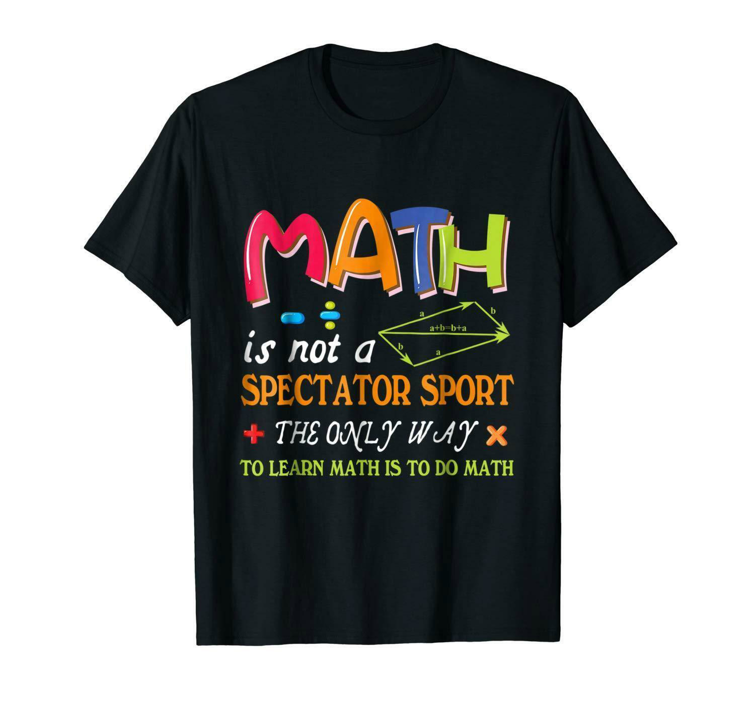 Math Is Not Spectator Sports Only Way To Learn Math Is To Do Math Black T-Shirt For Men image