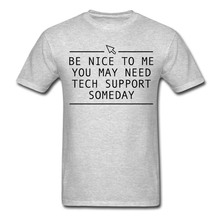 """""""Be nice to me, you may need tech support someday"""" geek T-shirt"""