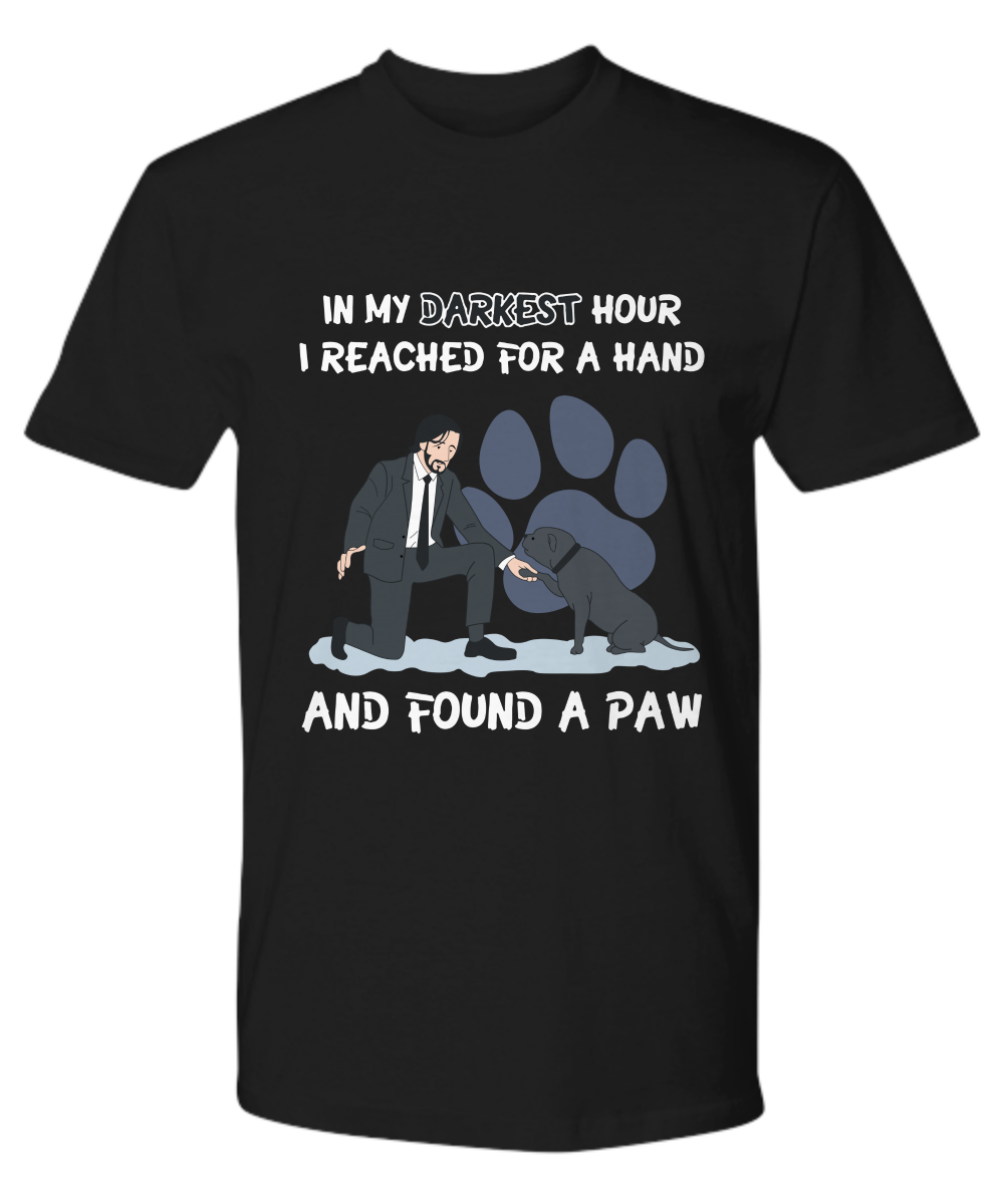 John Wick In My Darkest Hour I Reached สำหรับมือพบ Paw เสื้อ Made in USA