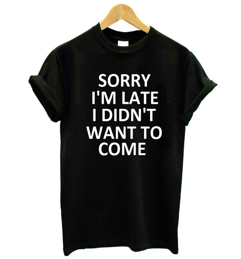 Жаль, что я поздно я не хочу, чтобы прийти принт Для женщин футболка смешные изделия из хлопка футболка для леди верхний тройник битник Пряма...