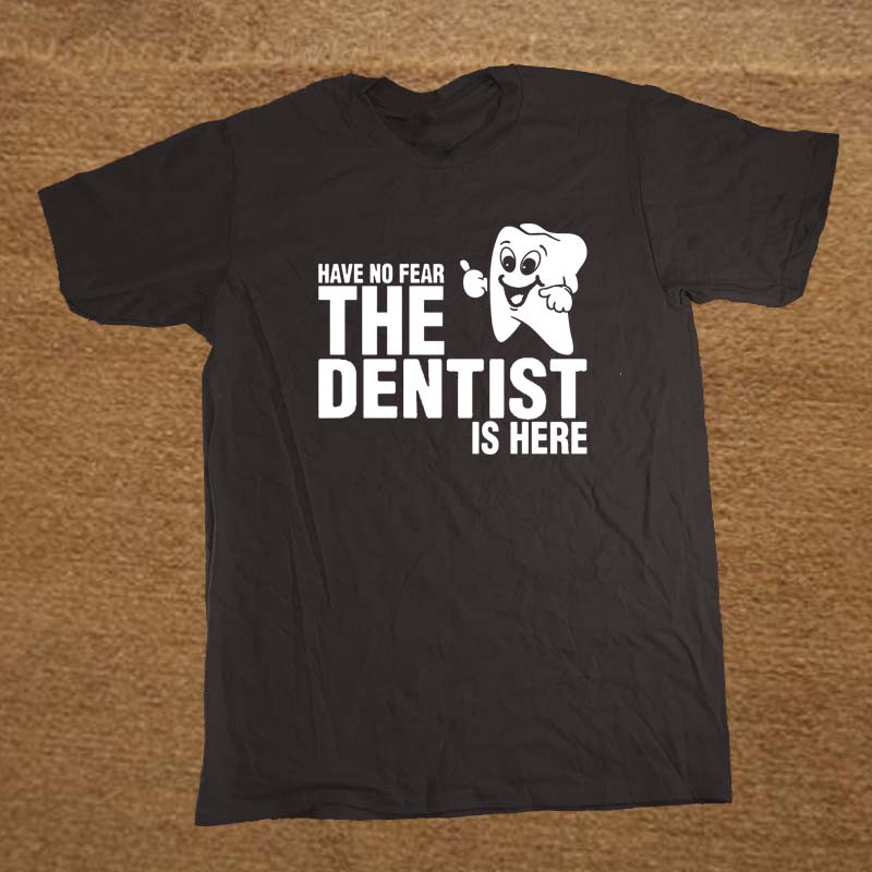Have No Fear The Dentist Is Here T Shirt Novelty Funny Tshirt Mens Clothing Short Sleeve Camisetas T-shirt