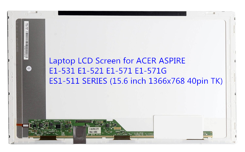 Laptop LCD Screen for ACER ASPIRE E1-531 E1-521 E1-571 E1-571G ES1-511 SERIES (15.6 inch 1366x768 40pin TK)  acer es1 531 c7tf notebook