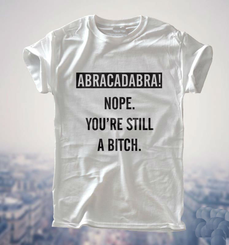 ABRACADABRA NOPE STILL BITCH Print Women   T     shirt   Funny Cotton Casual   Shirt   For Lady Gray White Top Tee Hipster ZT2-301