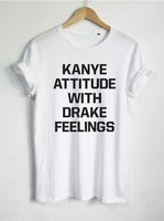 New Arrival T Shirts Women S Cotton O Neck Short Sleeve Tops KANYE ATTITUDE WITH DRAKE