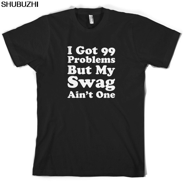 I Got 99 Problems But My Swag Ain't One – Mens T-Shirt