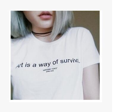 L'arte è un modo di sopravvivenza T-Shirt Divertente Lettera Stampata magliette T Del Cotone Casuale Hight Quality Girocollo Hipster Top tumblr