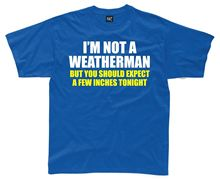 IM NOT A WEATHERMAN Mens T-Shirt S-3XL Blue Funny Printed Joke Slogan Rude Top New T Shirts Tops Tee free shipping