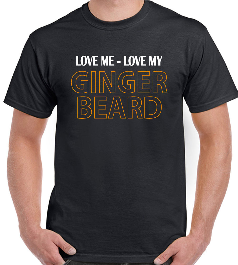 Love Me - Love My Ginger Beard - Mens Funny T-Shirt Hipster Moustache Hair