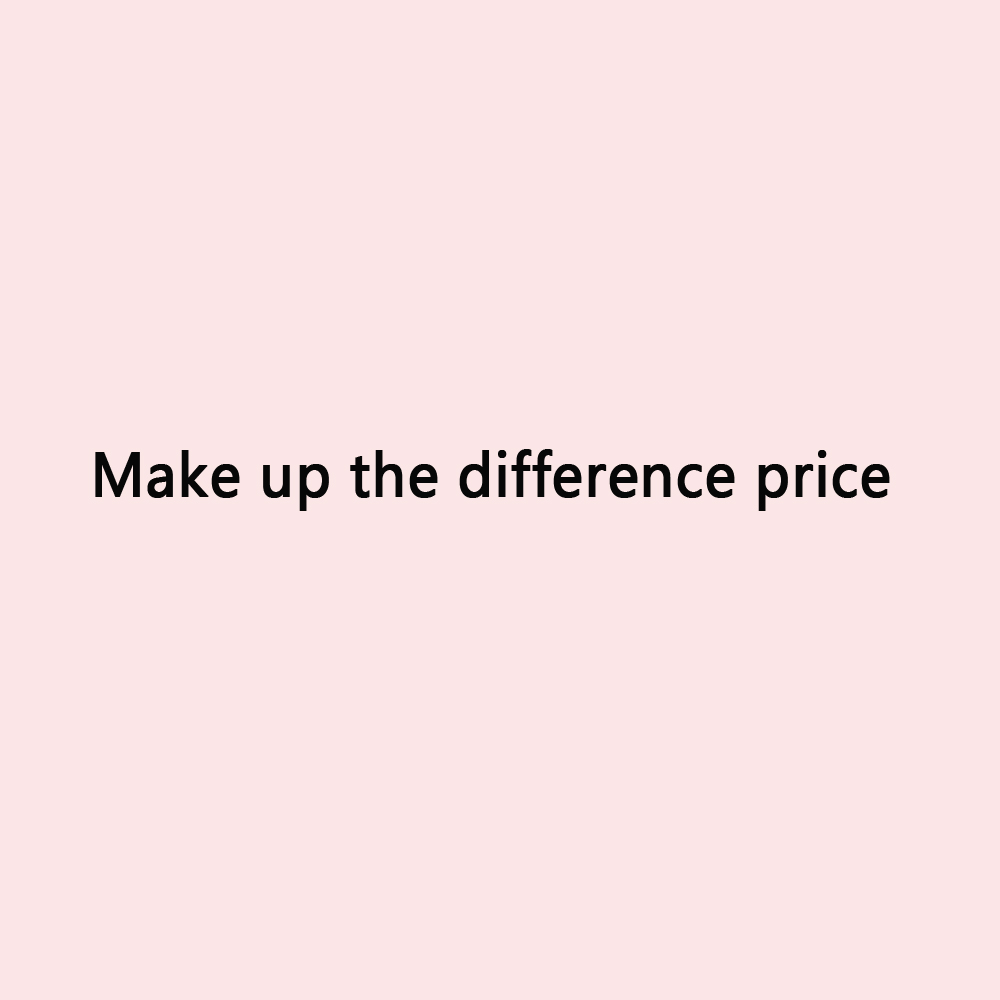 Make up the difference price. Please contact the customer service to order.