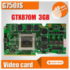 For Asus ROG G750J Laptop Card G750Js N15E GT A2 G750JZ GTX870M GTX 870M 3GB VGA