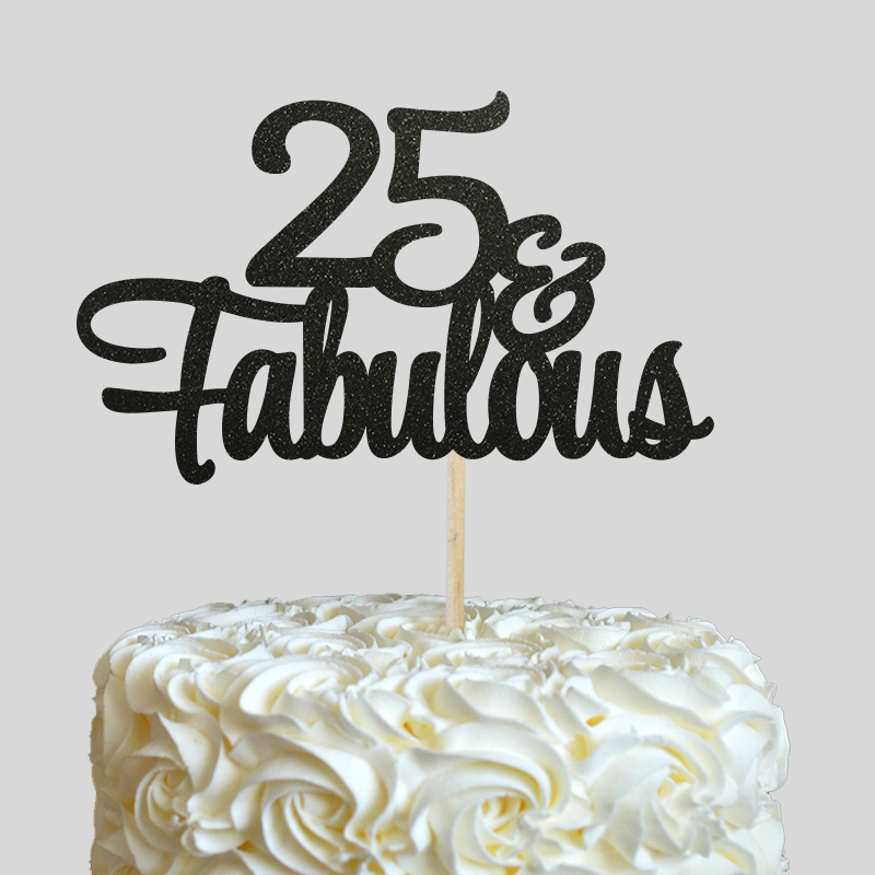 25 Fabulous Cake Topper Glitter 25th Birthday Decorations Twenty Five Anniversary Party Decor Decoration Supplies In Decorating From