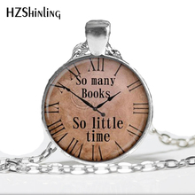 Quote pendant So many books So little time watch necklace Old Clock Steampunk jewelry A01 HZ1