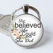 She Believed She Could So She Did Keychain Jewelry Quote Keyring Girl Birthday Graduation Inspirational Key Ring Chain Glass(China)