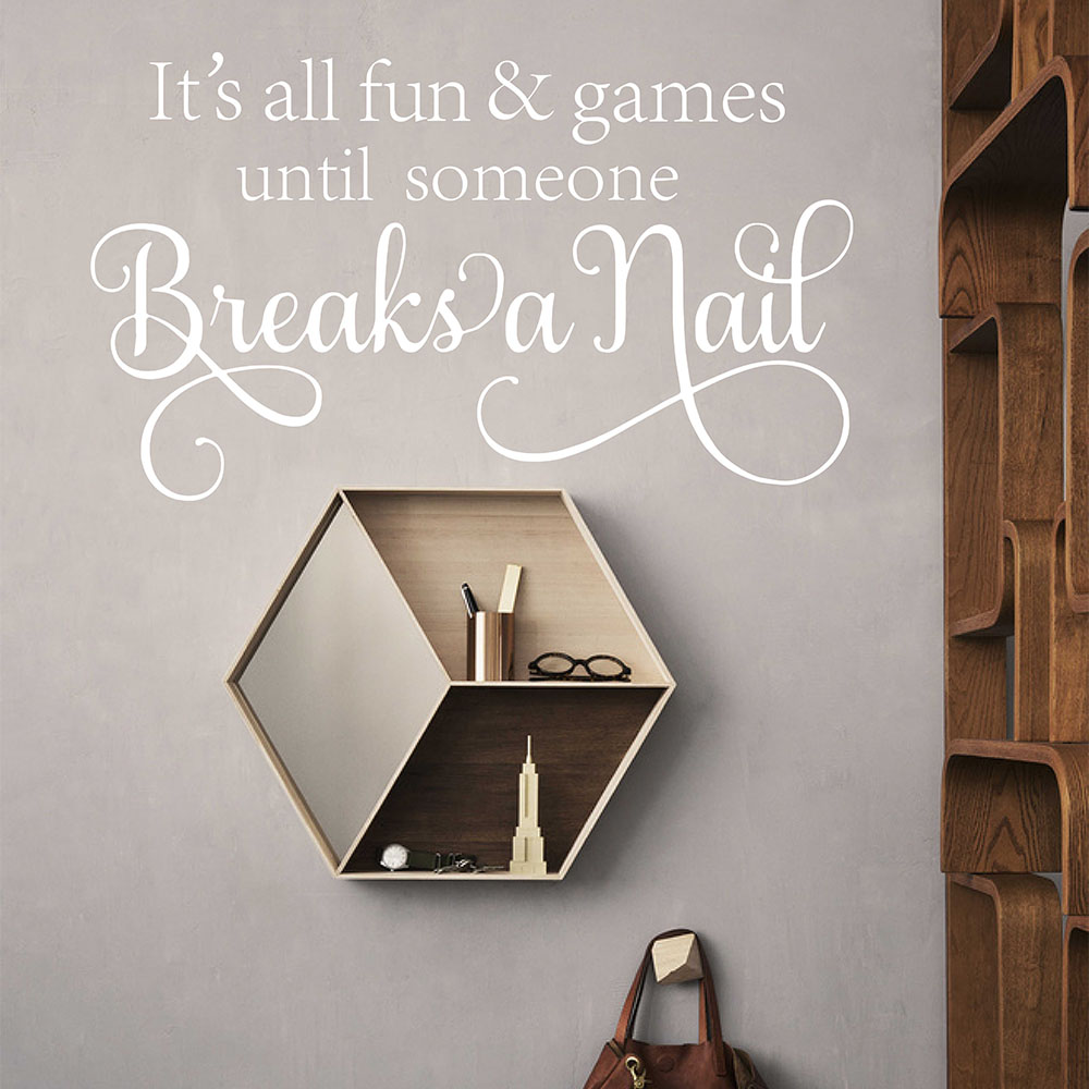 Nail Art Beauty Salon Game: Nail Salon Wall Decal It's All Fun And Games Until Someone