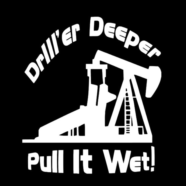 Driller Deeper Pull It Wet Oil Rigging Funny Decal Sticker ...