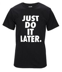 Just do it later t shirts 2016 summer style men short sleeve 100 cotton round collar.jpg 250x250
