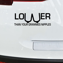 20.3CM*7CM Lower Than Your Grannies Nipples Sick Funny Car Stickers And Motorcycle Car Decals lower than atlantis leipzig