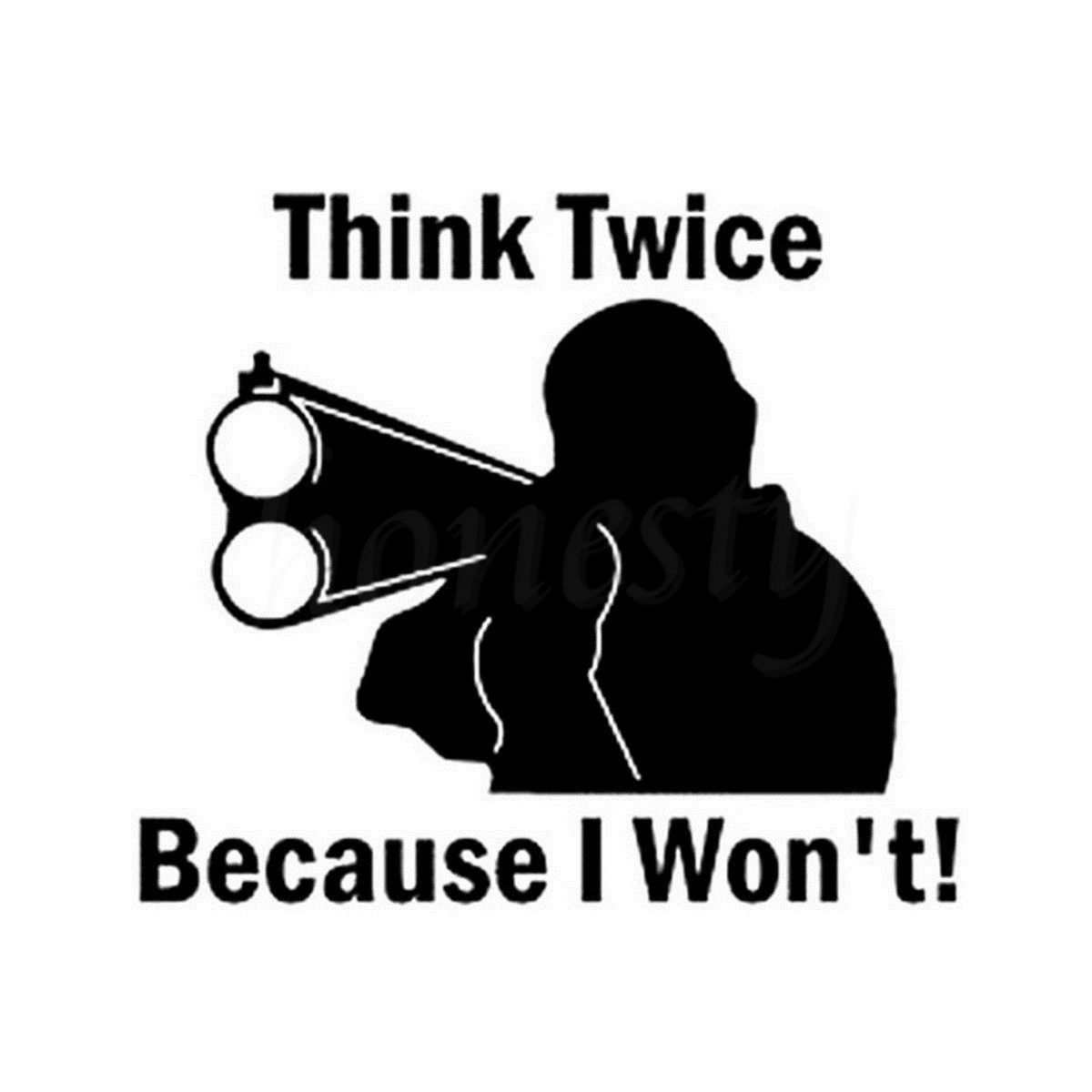 Think Twice Because I Wont Vinyl Decal Wall Home Glass Door Laptop