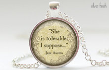 Jane Austen Quote Necklace, She is tolerable, I suppose Charm Necklace, Jane Austen Jewelry, Your Choice of Finish HZ1