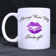 Funny Quotes Printed Coffee Mug Always Kiss Me Goodnight Ceramic Material White Cups (11 Oz capacity)