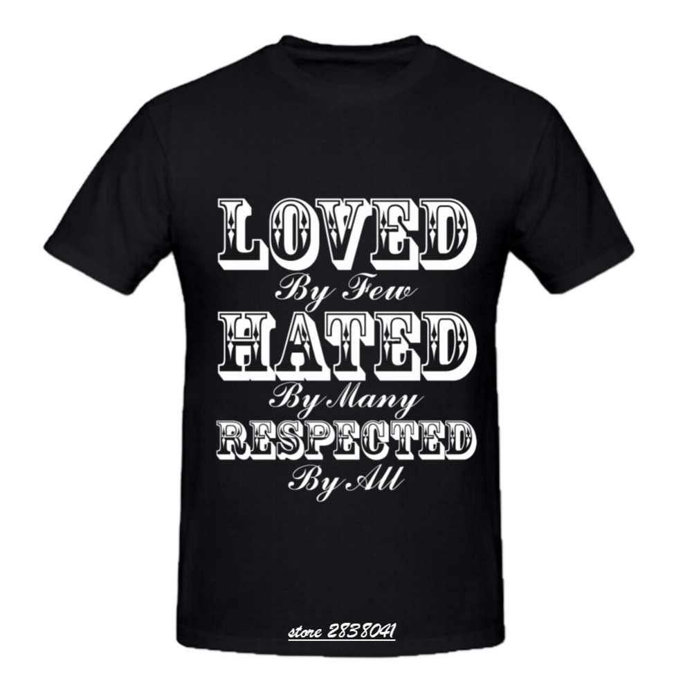 Rttmall Cotton Loved By Few Hated By Many Respected By All Man T