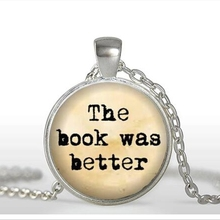 Wholesale The Book Was Better Necklace Book Reader Bibliophile Jewelry Glass art photo Necklace free shipping  A-054 HZ1