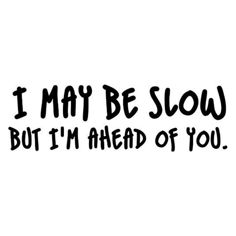 20*6.1CM I MAY BE SLOW BUT I'M AHEAD OF YOU Car Decal Funny Vinyl Car Styling Stickers Black/Silver C9-0328
