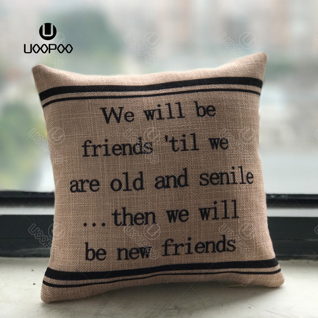Burlap Pillow Cover We Will Be Friends Til Are Old And Senile Then New Square 8 X Cushion