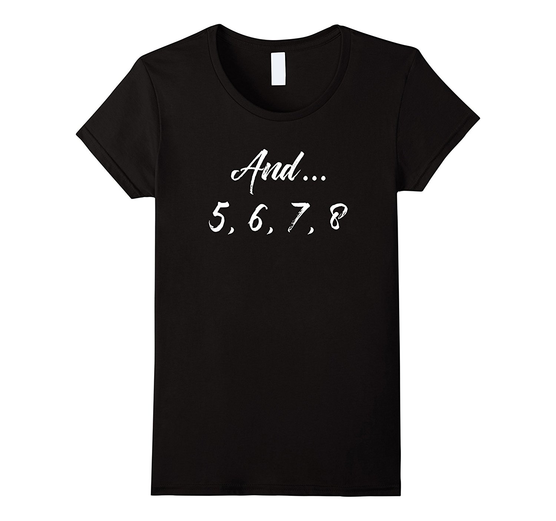 And 5 6 7 8 Funny Dancing Dance Teacher T-Shirt 2018 Summer Style Women Short Sleeve T Shirt Funny Cool Top Tee Harajuku