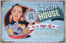 1 pc Life clean house sign of wasted life women quotes Tin Plate Sign wall plaques man cave Decoration Dropshipping Poster metal