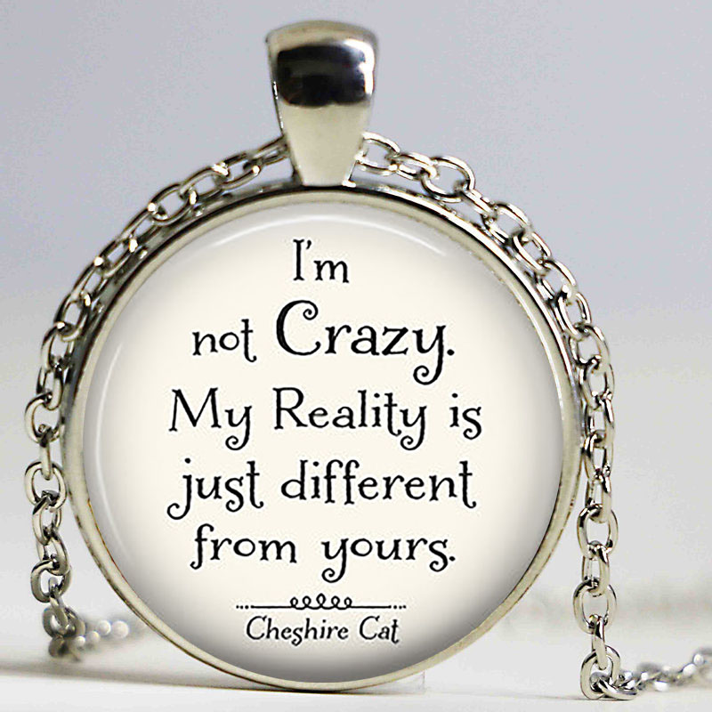 I M Not Crazy Cheshire Cat Quote Alice In Wonderland Handmade Pendant Necklace Glass Cabochon Jewelry Accessories Alice In Alice In Wonderlandcabochon Jewelry Aliexpress