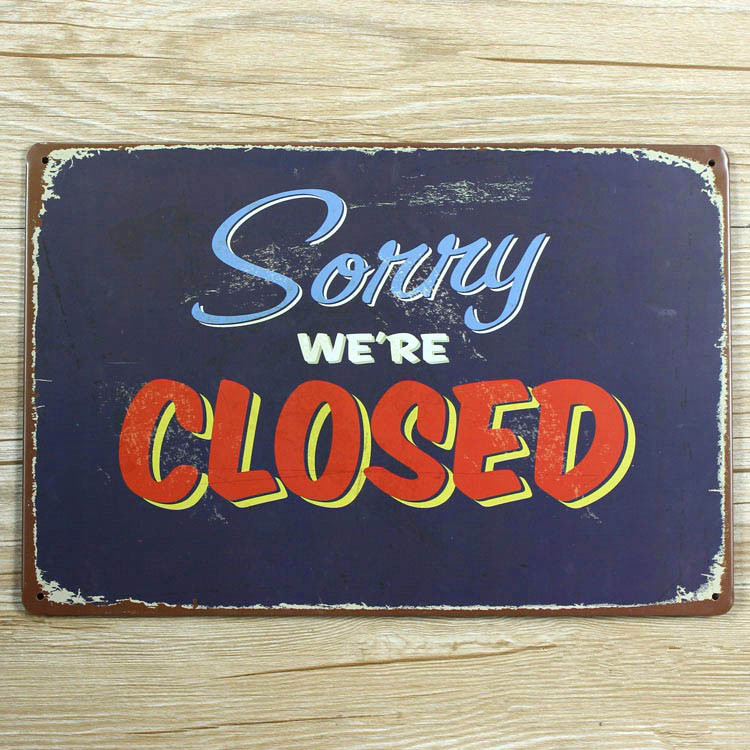 RZXD-700 Sorry WERE CLOSED  Metal tin signs Vintage home decor Office Restaurant Bar Metal Painting art 20x30 CM