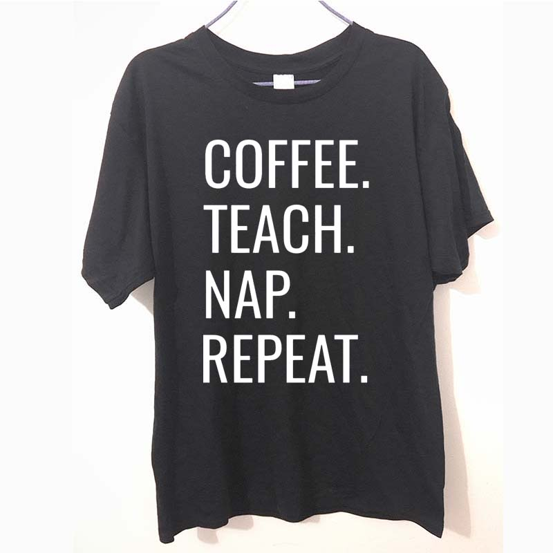 Teachers Coffee Teach. Nap Repeat Funny Novelty Tshirt For Men Summer Fashion Letter T Shirt Cotton Casual T-Shirt