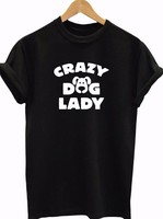 CRAZY DOG LADY Print Women Tshirts Cotton Casual Funny T Shirt For Lady Top Tee Hipster