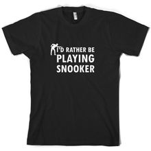Id Rather Be Playing Snooker - Mens T-Shirt  Pool Cue Print T Shirt Short Sleeve Hot Tops Tshirt freeshipping