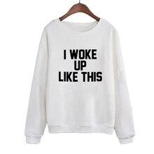 I Woke Up Like This Letters Hoodies Women Autumn Fashion Punk Style Pullover Sweatshirt Casual Female Tracksuit Moleton Feminina
