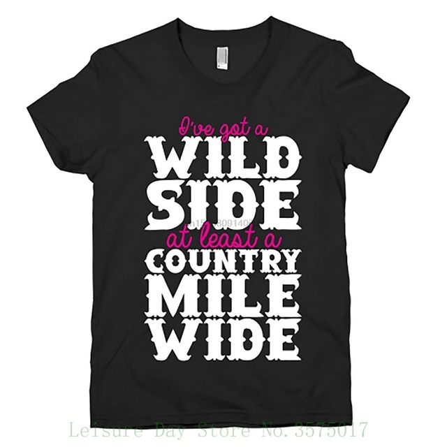 I've Got A Wild Side A Country Mile Wide T-shirt