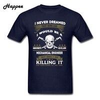 Mechanical Engineer T Shirt Men 100 Cotton Short Sleeve Tee Man Mechanical Engineer I Never Dreamed