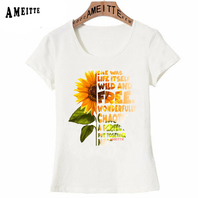 She Was Life Itself Wild And Free Tees Wonderfully Chaotic A Perfectly Put Together Mess Sunflower Flowers Print Women T-Shirt