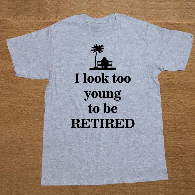 I look to young to be retired mens funny retirement t ...