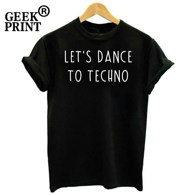 33887c598a Women Tops LET'S DANCE TO TECHNO Printed Slogan T Shirt Lady Festival Music  House Underground Tshirts Girl Gifts-in T-Shirts from Women's Clothing & ...