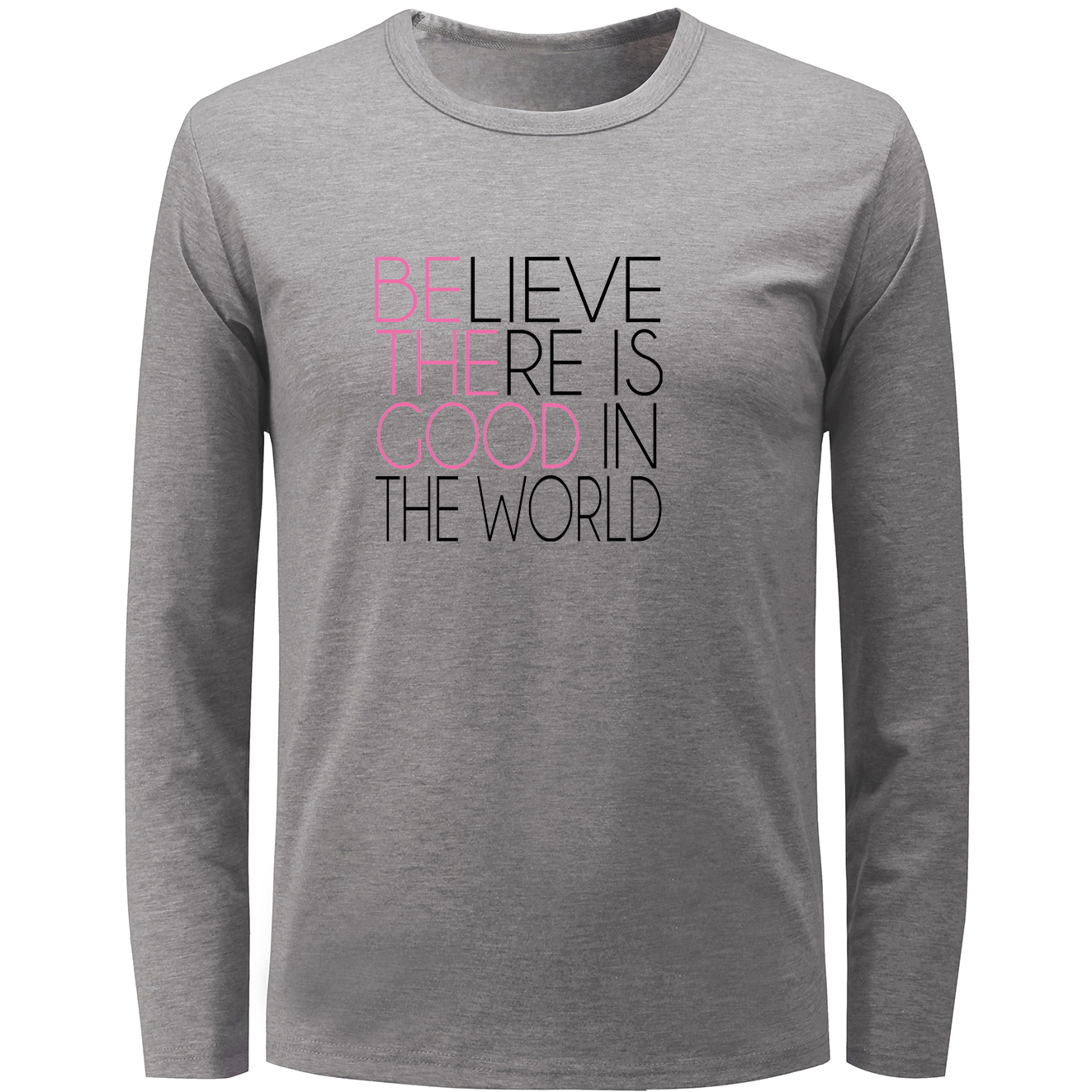 Belive There is Good in the Word Be The Good Tops Men's Women's Girl's Boy's T Shirt Long Sleeve T-shirt Fitness Tee Tshirt
