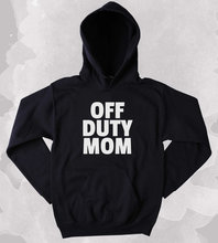 Mom Hoodie Off Duty Clothing Sarcastic Sarcasm Mother Gift Tumblr Sweatshirt-Z195