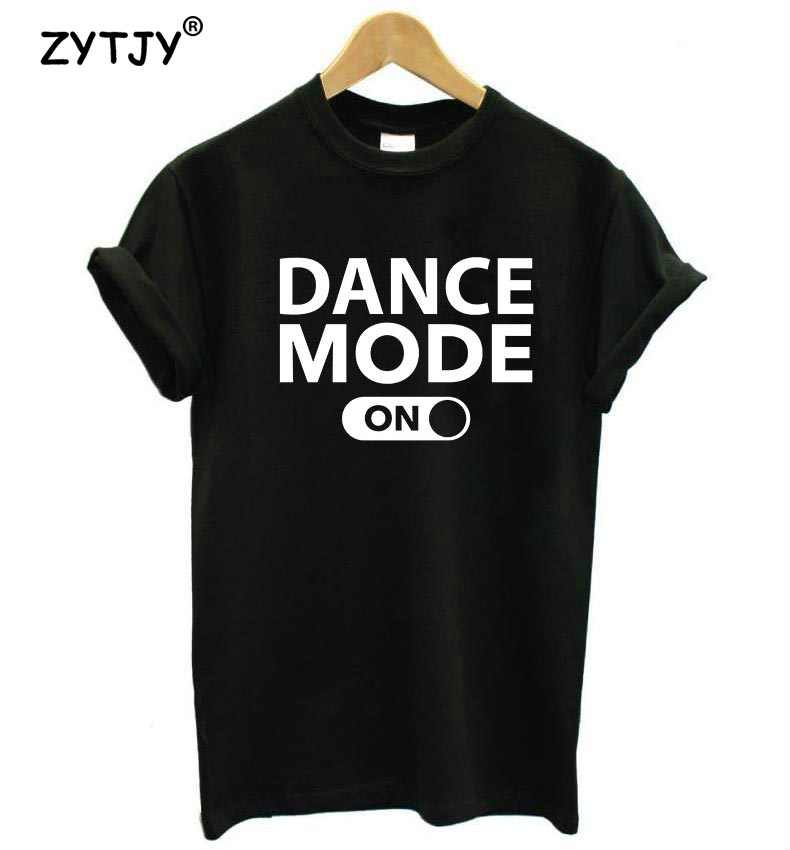 dance mode on Letters Print Women tshirt Cotton Casual Funny t shirt For Lady Girl Top Tee Hipster Tumblr Drop Ship Z-987