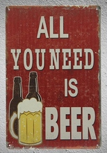1 pc Beer Bad drink all you need is Drank Tin Plate Sign wall man cave Decoration Man Art Poster metal vintage